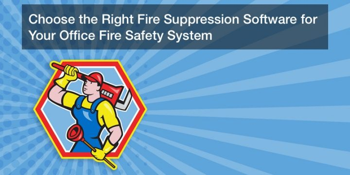 Choose the Right Fire Suppression Software for Your Office Fire Safety System