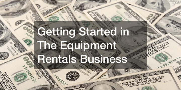 Getting Started in The Equipment Rentals Business